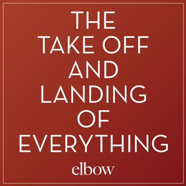 Elbow - The Takeoff and Landing of Everything